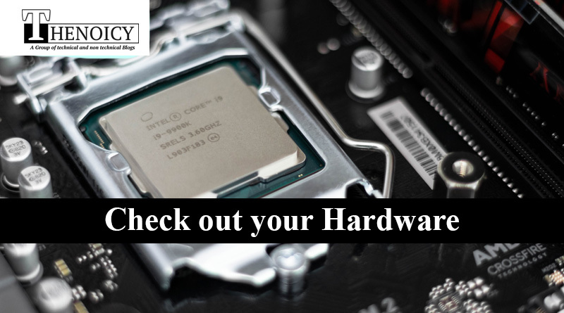Check out your hardware