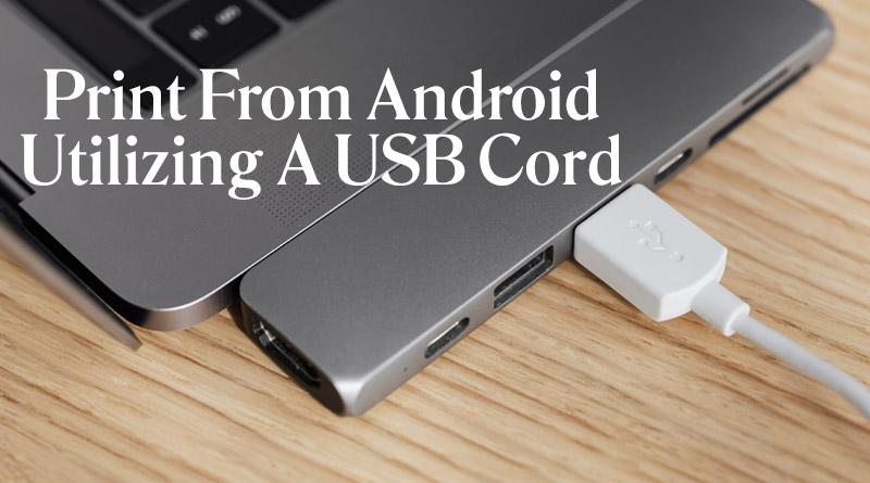 Print from Android using a USB Cord