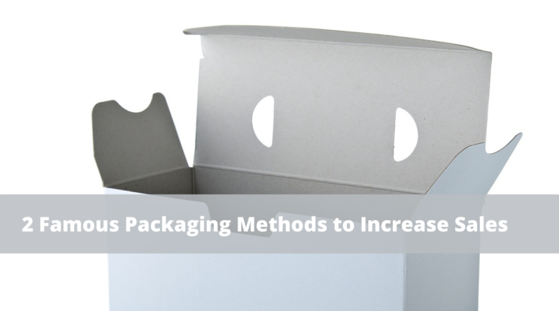 2 Famous Packaging Methods to Increase Sales